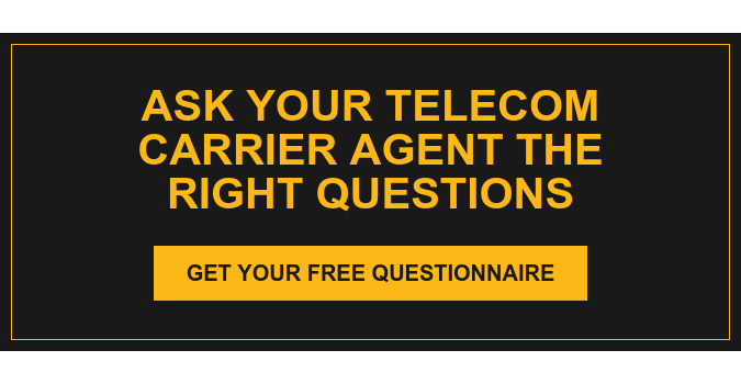 Ask your telecom carrier agent the right questions Get your free questionnaire